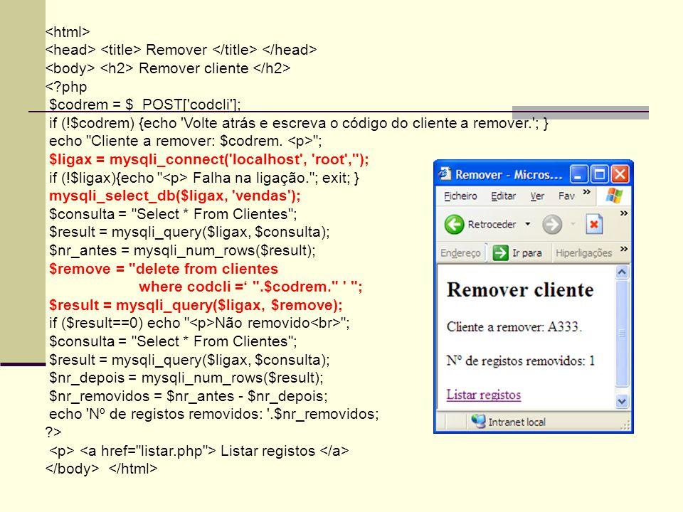 <html> <head> <title> Remover </title> </head> <body> <h2> Remover cliente </h2> < php. $codrem = $_POST[ codcli ];